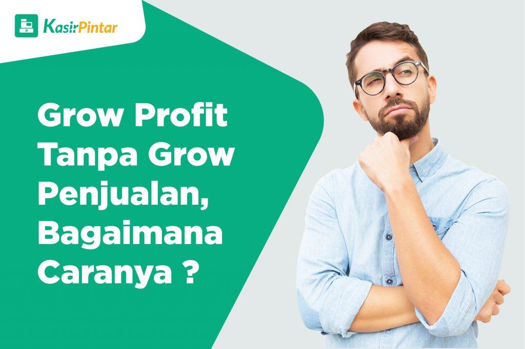 Grow Profit tanpa Grow Penjualan, Bagaimana Caranya?