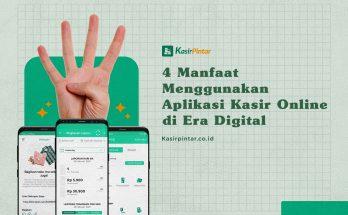 4 manfaat menggunakan aplikasi kasir online di era digital